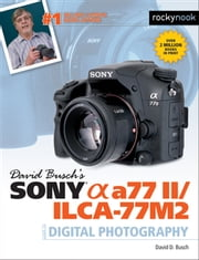 David Busch's Sony Alpha a77 II/ILCA-77M2 Guide to Digital Photography ebook by David Busch