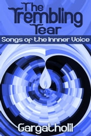The Trembling Tear: Songs of the Inner Voice ebook by Gargatholil