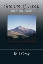 Shades of Gray - Into the Light ebook by Bill Gray