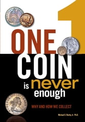 One Coin is Never Enough - Why and How We Collect ebook by Michael S. Shutty Jr. Ph.D