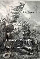 Four Years a Scout and Spy ebook by