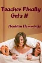 Teacher Finally Gets It ebook by Houlden Hemmings