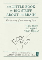 The Little Book of Big Stuff About the Brain - The true story of your amazing brain ebook by Andrew Curran