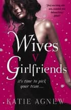Wives v. Girlfriends ekitaplar by Katie Agnew