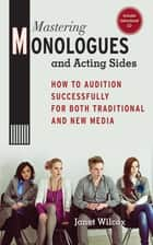 Mastering Monologues and Acting Sides - How to Audition Successfully for Both Traditional and New Media ebook by