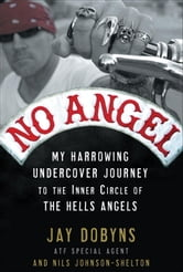 No Angel - My Harrowing Undercover Journey to the Inner Circle of the Hells Angels ebook by Jay Dobyns,Nils Johnson-Shelton