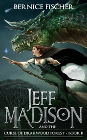 Jeff Madison and the Curse of Drakwood Forest (Book 2) ebook by Bernice Fischer