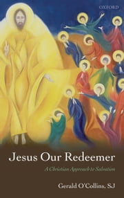 Jesus Our Redeemer: A Christian Approach to Salvation ebook by Gerald O'Collins, SJ