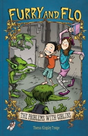 Furry and Flo: The Problems with Goblins ebook by Thomas Kingsley Troupe,Stephen Park Gilpin