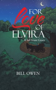 For Love of Elvira - A fall from Grace ebook by Bill Owen