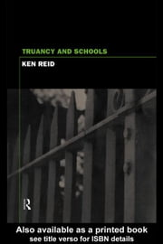 Truancy and Schools ebook by Reid, Ken
