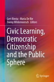 Civic Learning, Democratic Citizenship and the Public Sphere ebook by Gert Biesta,Maria De Bie,Danny Wildemeersch