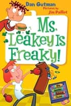 My Weird School Daze #12: Ms. Leakey Is Freaky! ebook by Dan Gutman,Jim Paillot