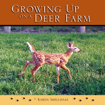 Growing Up On A Deer Farm ebook by Karen Shellhaas