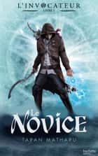 L'Invocateur - Livre I - Novice ebook by Taran Matharu