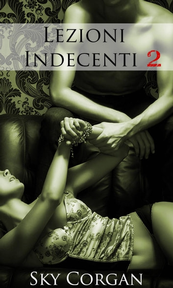 Lezioni Indecenti 2 ebook by Sky Corgan