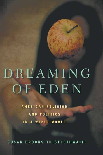 Dreaming of Eden - American Religion and Politics in a Wired World ebook by S. Thistlethwaite