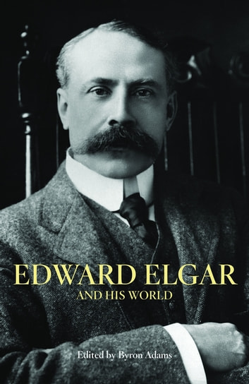 Edward Elgar and His World ebook by