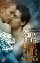 The Cub Club - Wolfe Brothers Series, Book Five ebook by Serena Pettus