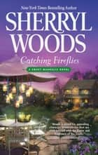 Catching Fireflies ebook by Sherryl Woods
