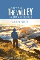 Surviving the Valley - Trauma and Beyond ebook by Shirley Porter, Ruth Lanius