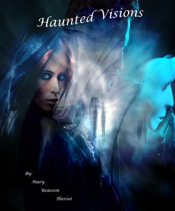 Haunted Visions ebook by Mary Reason Theriot