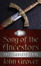 The Song of the Ancestors: The Complete Series ebook by John Grover