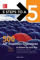 5 Steps to a 5: 500 AP Statistics Questions to Know by Test Day, Second Edition ebook by Anaxos Inc.