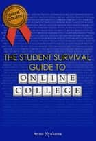 The Student Survival Guide to Online College ebook by Anna Nyakana