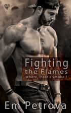Fighting the Flames ebook by Em Petrova