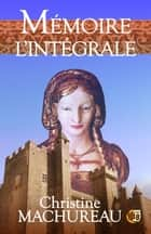 Mémoire - L'Intégrale ebook by Christine Machureau