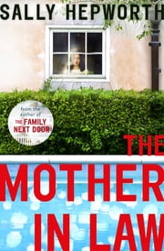 The Mother-in-Law - the new domestic page-turner from the author of The Family Next Door ebook by Sally Hepworth