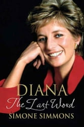 Diana--The Last Word ebook by Simone Simmons,Ingrid Seward
