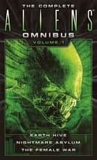 The Complete Aliens Omnibus: Volume One - (Earth Hive, Nightmare Asylum, The Female War) ebook by Stephani Danelle Perry