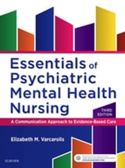 Essentials of Psychiatric Mental Health Nursing - A Communication Approach to Evidence-Based Care ebook by Elizabeth M. Varcarolis
