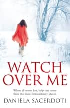 Watch Over Me ebook by Daniela Sacerdoti