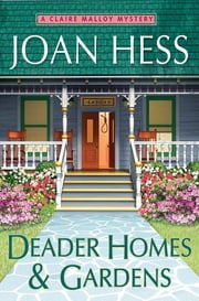 Deader Homes and Gardens - A Claire Malloy Mystery ebook by Joan Hess
