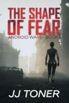The Shape of Fear ebook by JJ Toner