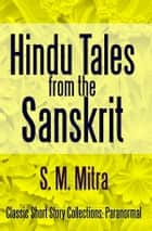 Hindu Tales From the Sanskrit ebook by S. M. Mitra
