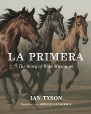 La Primera - The Story of Wild Mustangs ebook by Ian Tyson,Adeline Halvorson