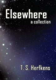 Elsewhere - a collection ebook by T. S. Herfkens