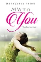 All Within You ebook by Mahalaxmi Naidu
