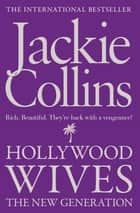 HOLLYWOOD WIVES:THE NEW GENERATION - The New Generation ebook by Jackie Collins