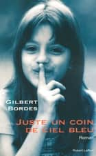 Juste un coin de ciel bleu ebook by Gilbert BORDES