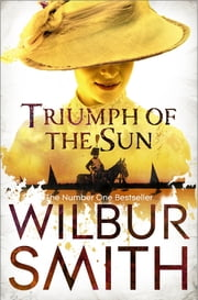 The Triumph of the Sun: A Courtney Novel 12/Ballantyne Novel 5 ebook by Wilbur Smith