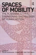 Spaces of Mobility - Essays on the Planning, Ethics, Engineering and Religion of Human Motion ebook by Sigurd Bergmann, Thomas A. Hoff, Tore Sager