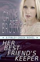 Her Best Friend's Keeper - Finley Creek, #1 ebook by Calle J. Brookes