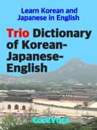 Trio Dictionary of Korean-Japanese-English - How to learn essential Korean and Japanese vocabulary in English for school, exam, and business ebook by Taebum Kim