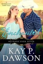 Enchanted - Bethany Ever After, #1 ebook by Kay P. Dawson