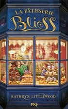 La pâtisserie Bliss tome 1 eBook by Kathryn LITTLEWOOD